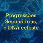Progressões Secundárias, o DNA celeste