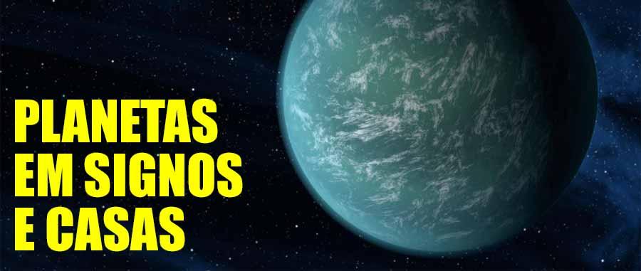 Planetas em signos e casas